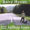 Barry Hyman: More Than Halfway Home