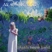 The Bhakti House Band: Akasha Blue Sky