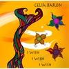 Celia Baron: I Wish I Wish I Wish