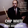Chip White: More Dedications
