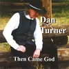Dan Turner: Then Came God