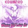 Edward: Where Did Love Go