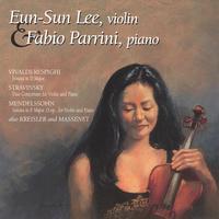 Eun-Sun Lee and Fabio Parrini: Violin-Piano Works by Vivaldi/Respighi, Stravinsky, Mendelssohn, Kreisler, and Massenet