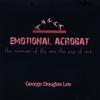 George Douglas Lee: Emotional Acrobat