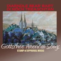 Gottschee American Ensemble: Gottschee American Songs: Diarndle, Bear Bart Di Nöch Treaschtan