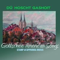 Gottschee American Ensemble: Gottschee American Songs: Dü Hoscht Gashoit