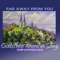 Gottschee American Ensemble: Gottschee American Songs: Far Away from You