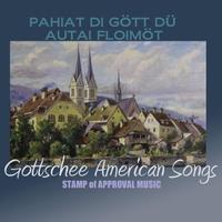 Gottschee American Ensemble: Gottschee American Songs: Pahiat Di Gött Dü Autai Floimöt