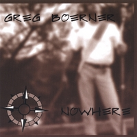 Greg Boerner: Nowhere