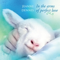 Jeanne Dennis: In the Arms of Perfect Love