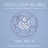 Lara Traum, Ljova Zhurbin, Alex Greenleaf, Dmitri Zisl Slepovitch, Jordan Morton: Crypto Jewish Melodies: Semitic Sounds of Russian Extraction