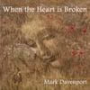 Mark Davenport: When The Heart Is Broken - Single