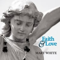 Mary White: Faith & Love