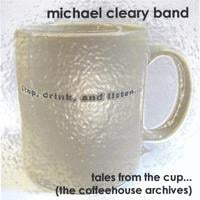 Michael Cleary Band: Tales From The Cup (the Coffeehouse Archives)