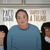 Paco Romane: Shaped Like a Thumb