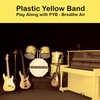 Plastic Yellow Band: Play Along With P Y B - Breathe Air