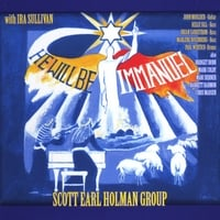 Scott Earl Holman Group: He Will Be Immanuel