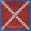 Tammy Vice: Breaking The Chains