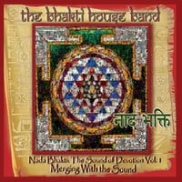 The Bhakti House Band: Nada Bhakti: The Sound of Devotion, Vol. 1 Merging With the Sound