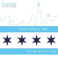 The Planetary Blues Band: Once Upon a Time in the South Loop
