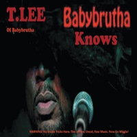 T.Lee: Babybrutha Knows