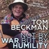 Tom Beckman: Not By War But By Humility