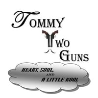 Tommy Two Guns: Heart, Soul and a Little Kool