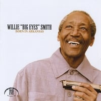 "Willie ""Big Eyes"" Smith: Born in Arkansas"