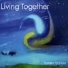 Yutaka Uchida: Living Together