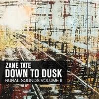 Zane Tate: Down to Dusk: Rural Sounds, Vol. 2