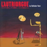 Christophe Lier, Paul Bossy & Jean Lou Escalle | L'autriorgue: La ballade vent