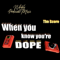 Notably Proficient Music | When You Know You're Dope: The Score