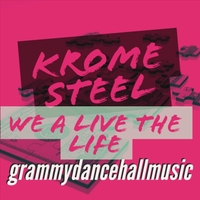 Krome Steel | We a Live the Life