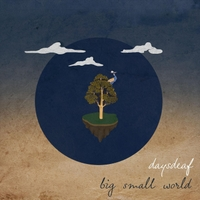 Daysdeaf | Big Small World