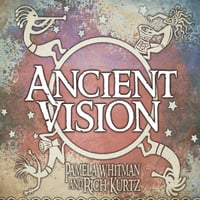 Pamela Whitman & Rich Kurtz | Ancient Vision