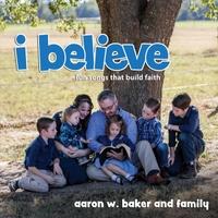 Aaron W  Baker | I Believe: Fun Songs That Build Faith | CD