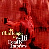The 16 Deadly Improvs: The Challenge of the 16 Deadly Improvs
