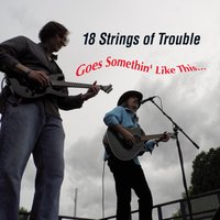 18 Strings of Trouble: Goes Somethin