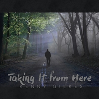 Kenny Gilkes | Taking It from Here
