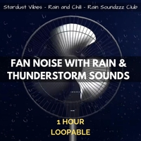Stardust Vibes, Rain Soundzzz Club & Rain and Chill   Fan