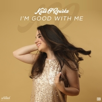 Kate O'Rourke | I'm Good with Me