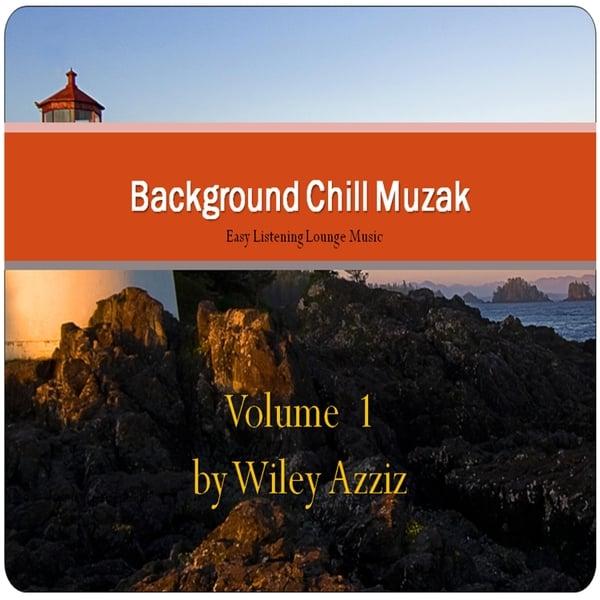 Wiley Azziz | Background Chill Muzak, Vol  1 | CD Baby Music