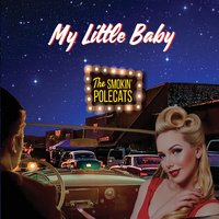 The Smokin' Polecats | My Little Baby
