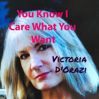 Victoria D'Orazi | You Know I Care What You Want