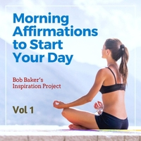 Bob Baker's Inspiration Project | Morning Affirmations to Start Your Day, Vol 1