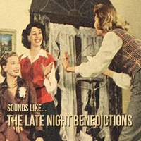 The Late Night Benedictions | Sounds Like    | CD Baby Music Store