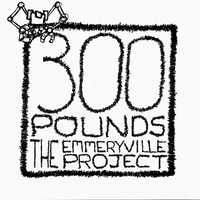 300 Pounds | The Emmeryville Project