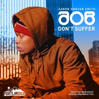 Aaron Obryan Smith | Don't Suffer