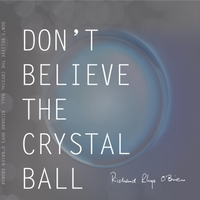 Richard Rhys O'Brien | Don't Believe the Crystal Ball