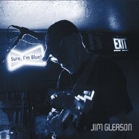 Jim Gleason | Sure, I'm Blue!